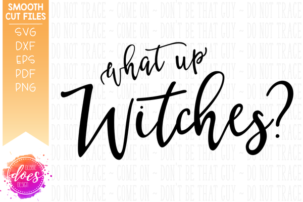 What Up Witches? - SVG File