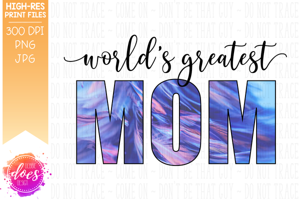 World's Greatest Mom - Feathers - Sublimation/Printable Design