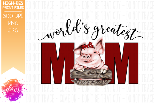 World's Greatest Mom - Pig - Sublimation/Printable Design
