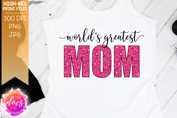 World's Greatest Mom - Pink Glitter - Sublimation/Printable Design