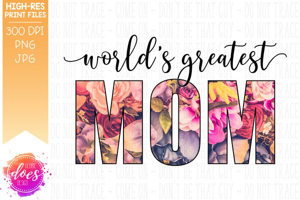 World's Greatest Mom - Vintage Flowers - Sublimation/Printable Design