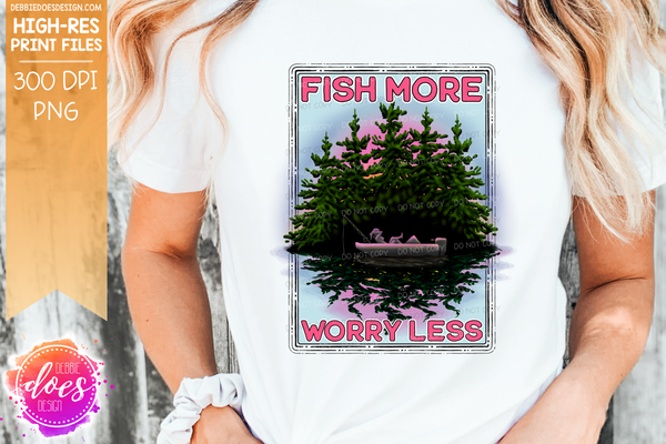 Fish More Worry Less - Pink Woman Version - Sublimation/Printable Design