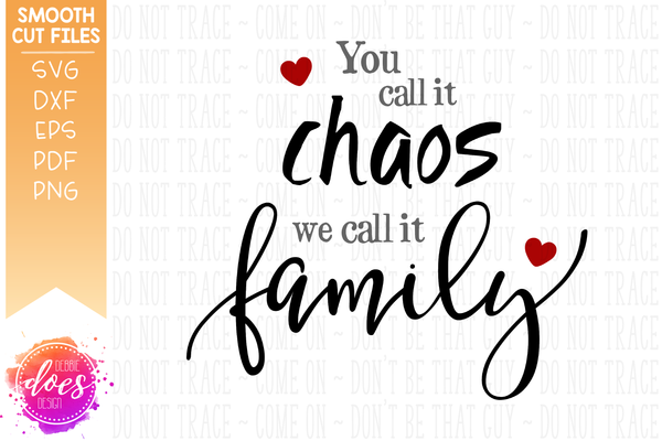 You Call It Chaos, We Call It Family - SVG File