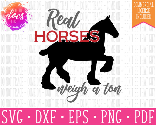 Real Horses Weigh a Ton - Cydesdale - SVG | Digital Cut Files | HTV Svg | Vinyl Decal Svg | Vinyl Stencil Svg