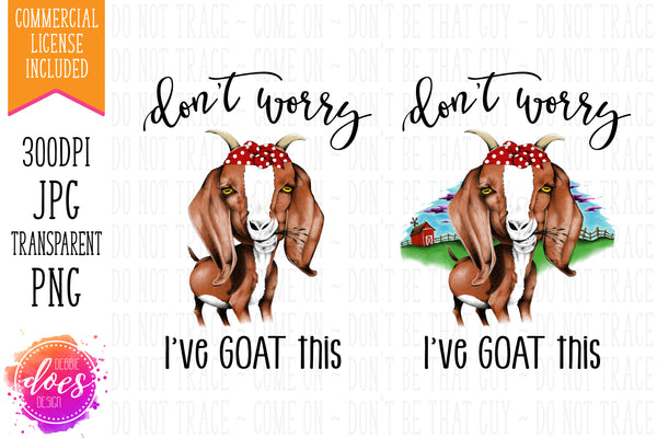 Don't Worry I've Goat This - Hand Drawn Goat | Instant Download | Sublimation | Printable | PNG | JPG