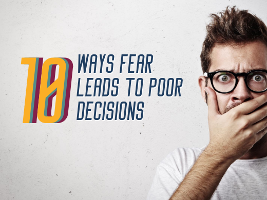 10 Ways Fear Causes Decision-making Problems - And How to Avoid It