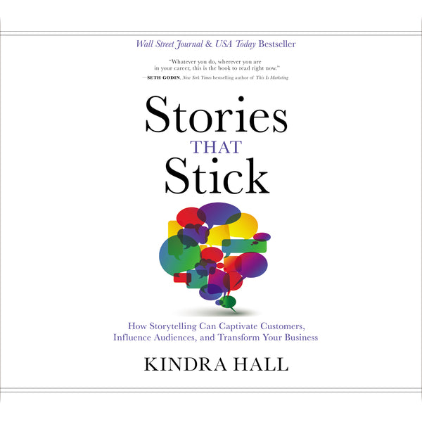 Stories That Stick: How Storytelling Can Captivate Customers, Influence Audiences, and Transform Your Business - Audiobook (Unabridged)