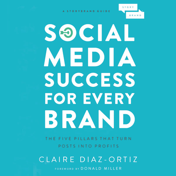Social Media Success for Every Brand: The Five StoryBrand Pillars That Turn Posts Into Profits - Audiobook (Unabridged)