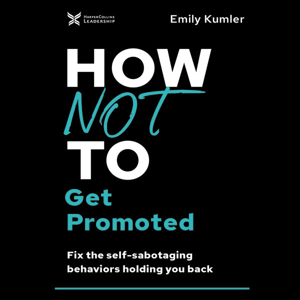 How Not to Get Promoted: Fix the Self-Sabotaging Behaviors Holding You Back - Audiobook (Unabridged)