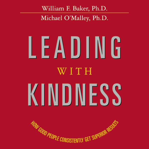 Leading with Kindness: How Good People Consistently Get Superior Results - Audiobook (Unabridged)