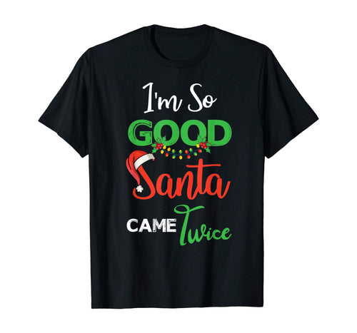 Christmas I'm So Good Santa Came Twice Xmas Gift From Santa T-Shirt