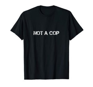 Not A Cop T-Shirt Funny Birthday Police Father's Day Gift