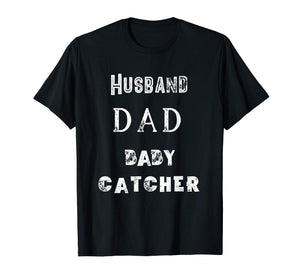 Dad Husband Baby Catcher T-Shirt