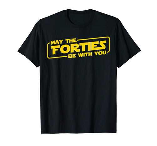 40th Birthday Gifts May The Forties Be With You Shirt 1979