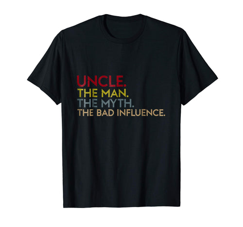 Uncle The Man The Myth The Bad Influence T Shirt