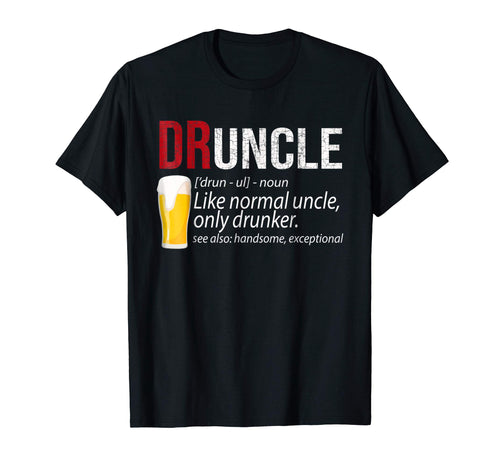 Druncle Beer - Drunk Uncle Definition T-Shirt Gift For Men