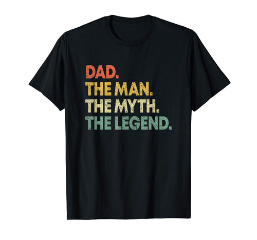 Dad The Man The Myth The Legend T Shirt Gift for Fathers