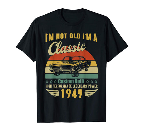 I'm Not Old I'm A Classic Born 1949 70th Birthday t shirt