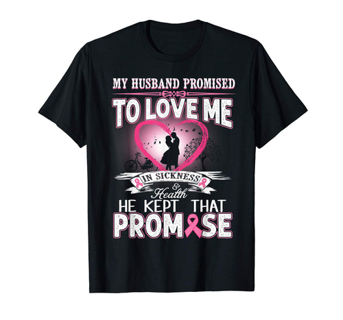 My Husband Promised To Love Me In Sickness & Health T-Shirt