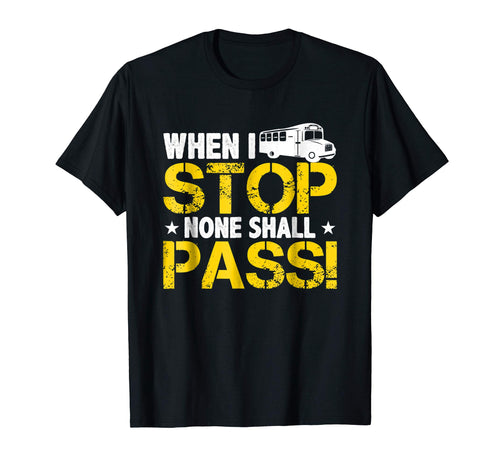 When I Stop None Shall Pass Funny School Bus Driver TShirts