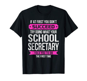 Funny School Secretary Tshirt If at first you don't succeed