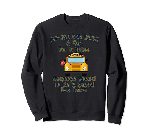 It Takes Someone Special To Drive A School Bus Sweatshirt