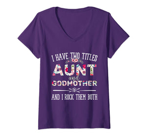 Womens I have two titles aunt and godmother and i rock them both V-Neck T-Shirt