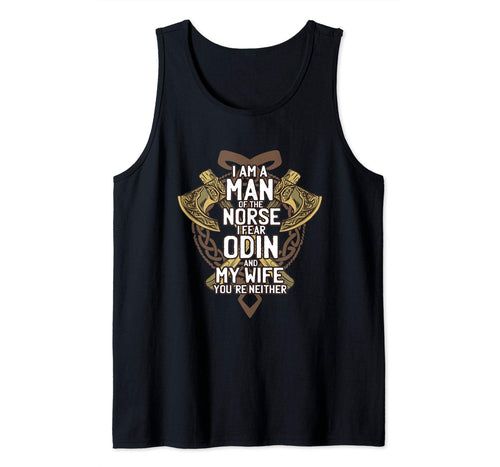 I am a Norse Man I Fear Odin and my Wife You're Neither Tank Top