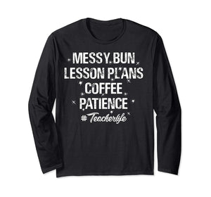 Messy Bun Lesson Coffee Patience Teacher Long Sleeve Shirt