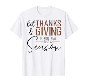 Let Thanks & Giving Be More Than Just A Season Funny T-Shirt T-Shirt