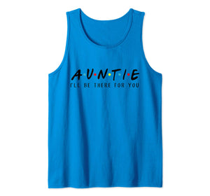 Auntie I'll Be There For You T-Shirt, Aunties Birthday Gifts Tank Top