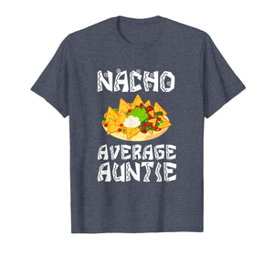Nacho Average Auntie Gift Aunt Funny Food Tee Shirt