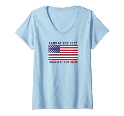 Womens Patriotic Land Of The Free Because Of The Brave T-Shirt V-Neck T-Shirt