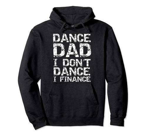 Dance Dad I Don't Dance I Finance Hoodie Funny Father Gift