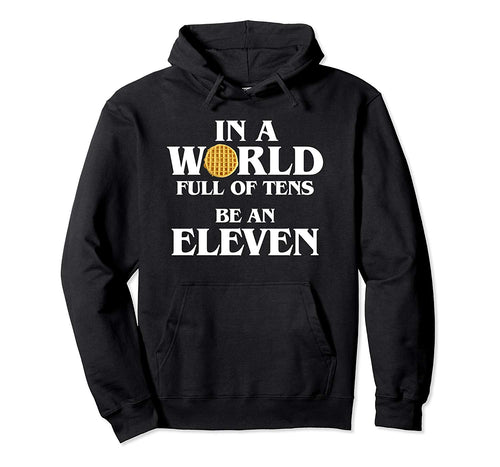 In A World Full Of Tens Be An Eleven Hoodie with Waffle