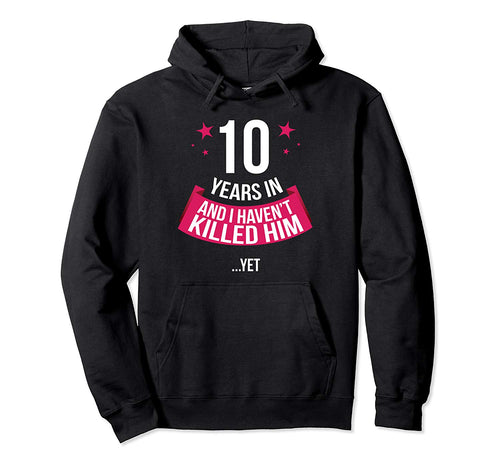 Funny 10th Wedding Anniversary Wife Gift Hoodie Pullover
