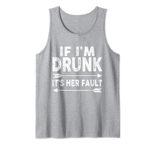 If I'm Drunk It's Her Fault Funny Gift For Men Husband Tank Top