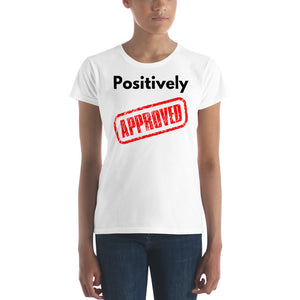 Positively Approved - Positive Law of Attraction Women's short sleeve t-shirt with Black Letters