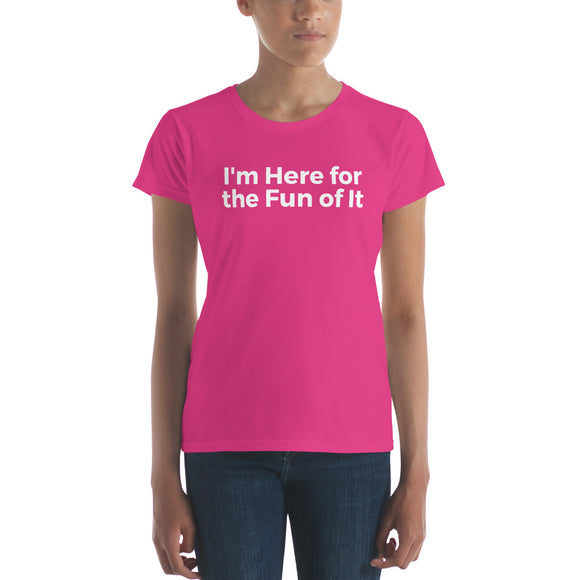 I'm Here for the Fun of It - Law of Attraction Fun Women's short sleeve t-shirt