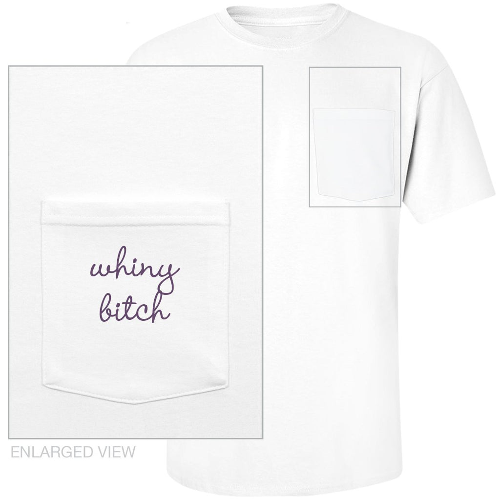 LIMITED EDITION 'Whiny Bitch' Pocket Tee