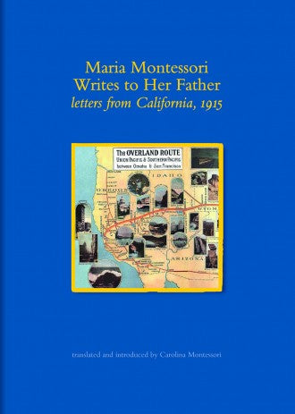 Maria Montessori Writes to Her Father, letters from California 1915