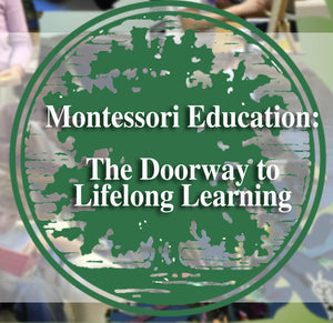 Montessori Education, the Doorway to Lifelong Learning