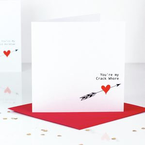 You're My Crack Whore Valentines Day Card | The Luxe Co