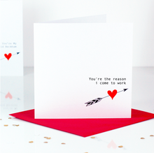 Load image into Gallery viewer, You're the reason i come to work Valentines Day Card | The Luxe Co