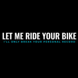 Let Me Ride Your Bike - I'll Only Break Your Personal Record-Women's