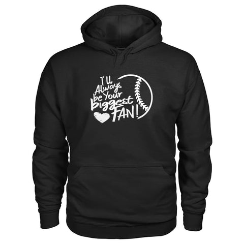 Image of Ill Always Be Your Biggest Fan Hoodie - Black / S / Gildan Hoodie - Hoodies
