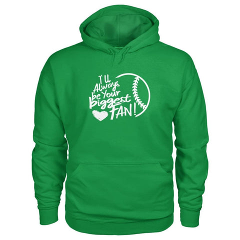 Image of Ill Always Be Your Biggest Fan Hoodie - Irish Green / S / Gildan Hoodie - Hoodies