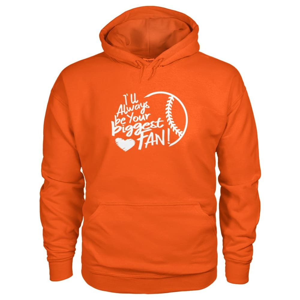 Ill Always Be Your Biggest Fan Hoodie - Orange / S / Gildan Hoodie - Hoodies