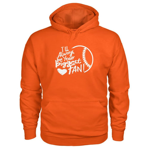 Image of Ill Always Be Your Biggest Fan Hoodie - Orange / S / Gildan Hoodie - Hoodies