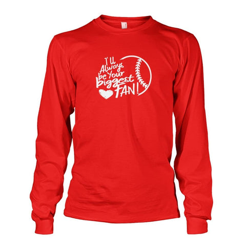 Ill Always Be Your Biggest Fan Long Sleeve - Red / S / Unisex Long Sleeve - Long Sleeves